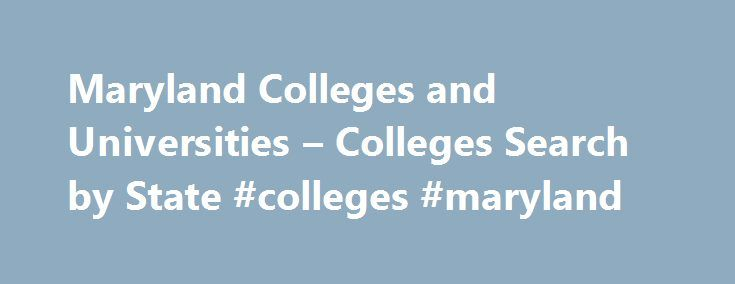 """Maryland Colleges and Universities – Colleges Search by State #colleges #maryland http://gambia.remmont.com/maryland-colleges-and-universities-colleges-search-by-state-colleges-maryland/  # Colleges in Maryland There are 53 colleges in Maryland, 30 public and 23 private, offering a wide range of programs and majors. Maryland has both small schools (defined as less than 2000 students) and """"very large"""" ones (10,000 or more students) and everything in between, including community colleges, in…"""