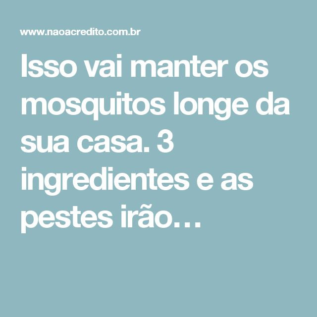 Isso vai manter os mosquitos longe da sua casa. 3 ingredientes e as pestes irão…
