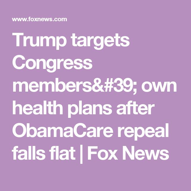 Trump targets Congress members' own health plans after ObamaCare repeal falls flat   Fox News