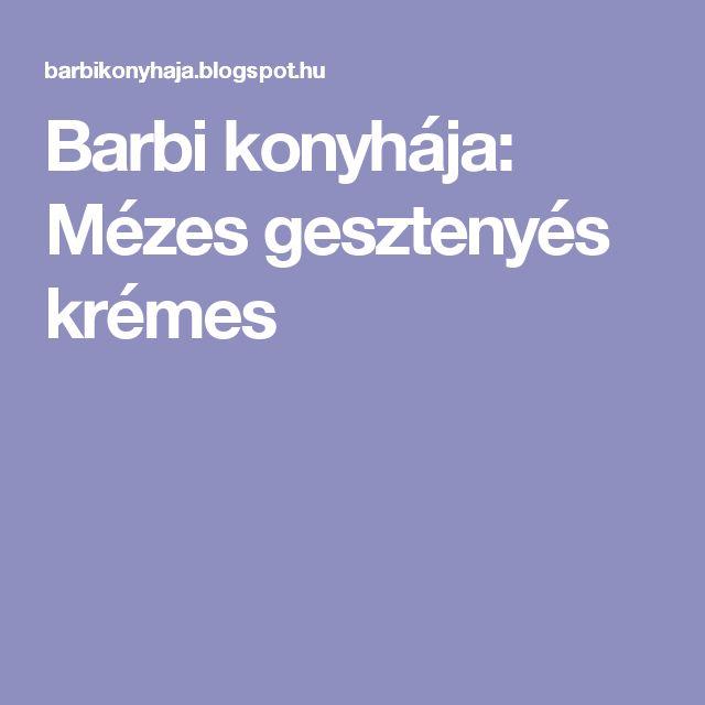 Barbi konyhája: Mézes gesztenyés krémes