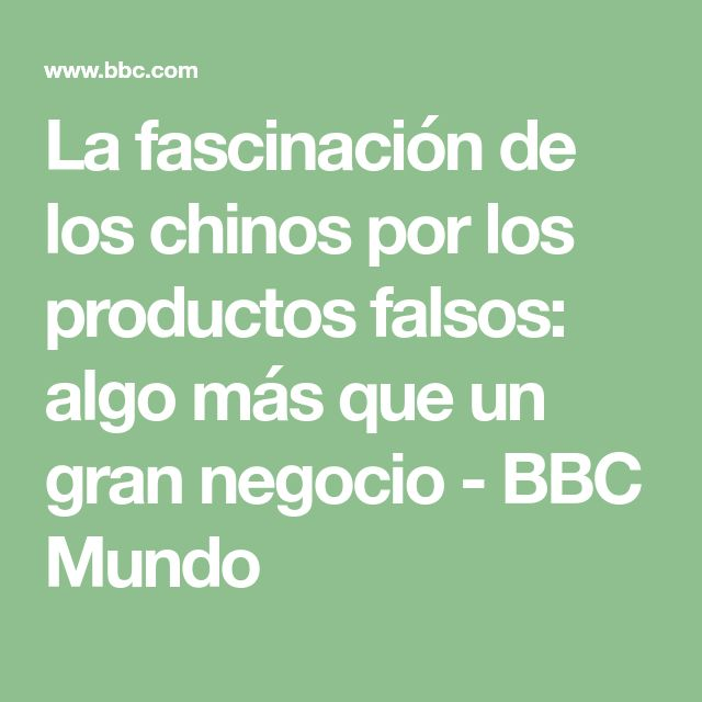 La fascinación de los chinos por los productos falsos: algo más que un gran negocio - BBC Mundo