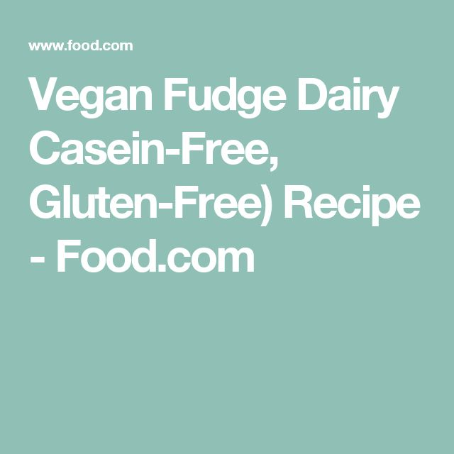 Vegan Fudge Dairy Casein-Free, Gluten-Free) Recipe - Food.com