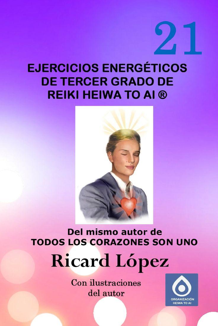 EJERCICIOS ENERGÉTICOS DE TERCER GRADO DE REIKI HEIWA TO AI®. Esta obra de Ricard López forma parte de la colección de libros HAO para la formación de terapeutas de Reiki Heiwa to Ai ®.   En este vigésimo primero volumen se enseñan los ejercicios energéticos de tercer grado de Reiki Heiwa to Ai ®.