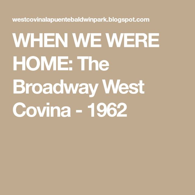 WHEN WE WERE HOME: The Broadway West Covina - 1962