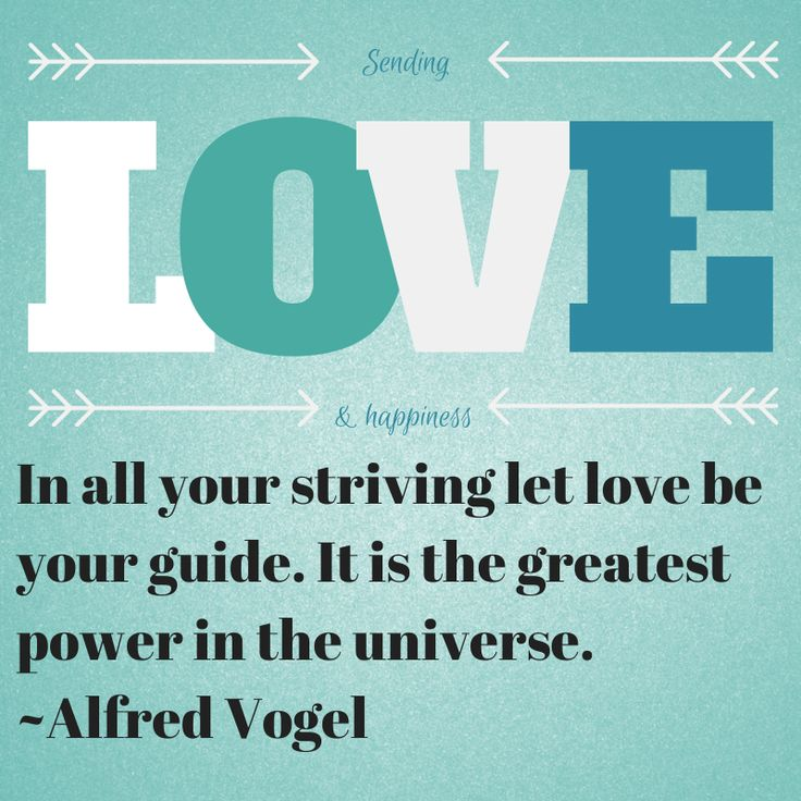 In all your striving let love be your guide. It is the greatest power in the universe - Alfred Vogel
