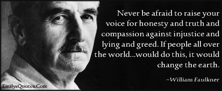 Never be afraid to raise your voice for honesty and truth and compassion against injustice and lying and greed. If people all over the world…would do this, it would change the earth