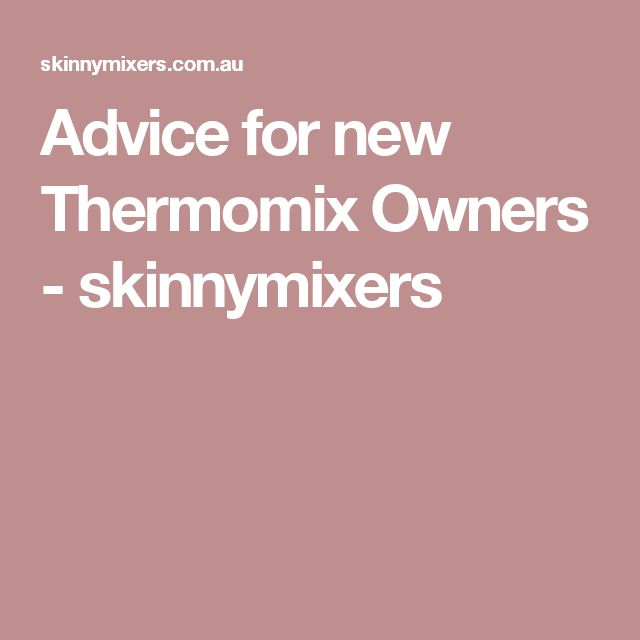 Advice for new Thermomix Owners - skinnymixers