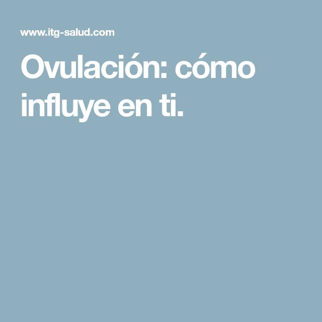 Ovulación: cómo influye en ti.