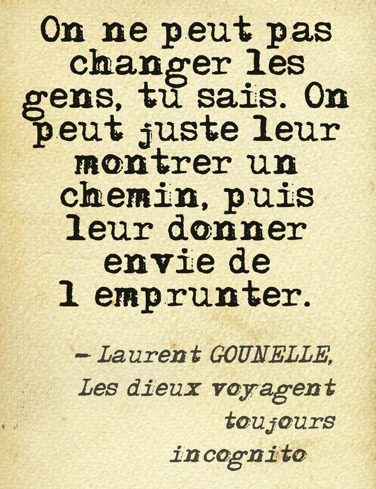 Via http://erdelcroix.tumblr.com/post/40333975191/durdelafeuille-on-ne-peut-pas-changer-les-gens This quote courtesy of @Pinstamatic (http://pinstamatic.com)