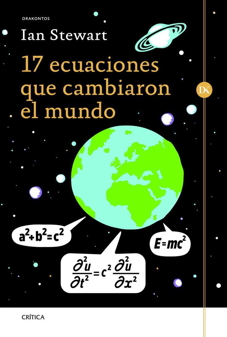 Ian Stewart ha seleccionado 17 ecuaciones, pertenecientes a dos grupos diferentes. Uno es el de las ecuaciones que revelan regularidades matemáticas, como el teorema de Pitágoras,  mientras que el otro es el de las ecuaciones que expresan leyes de la naturaleza, como la ley de gravitación universal de Newton, las ecuaciones del electromagnetismo de Maxwell, la ecuación de Schrödinger de la mecánica cuántica, o la ecuación desarrollada por Claude Shannon
