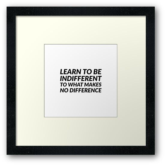 'Learn to be indifferent to what makes no difference – Stoic Quotes – Marcus Aurelius ' Framed Print by IdeasForArtists