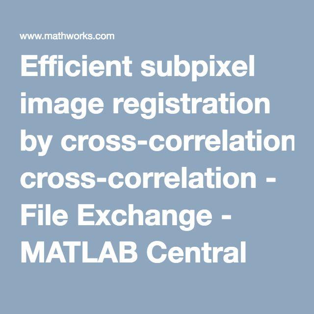 Efficient subpixel image registration by cross-correlation - File Exchange - MATLAB Central