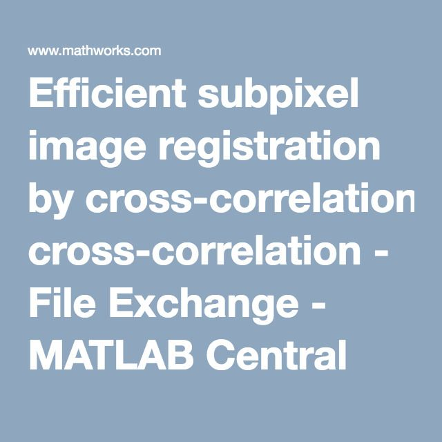 Efficient subpixel image registration by cross-correlation - File Exchange - MATLAB Central