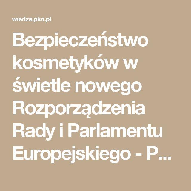 Bezpieczeństwo kosmetyków w świetle nowego Rozporządzenia Rady i Parlamentu Europejskiego - Publikacje - WIEDZA
