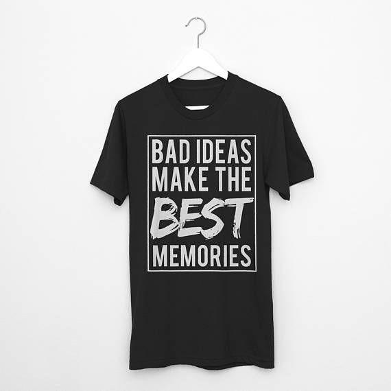 Bad Ideas Make the Best Memories Shirt. Good At Bad Ideas. Tumblr Grunge Fashion Slogan T Shirt
