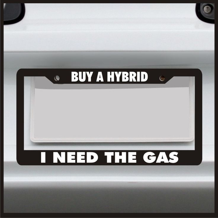 buy a hybrid i need the gas license plate frame made in usa funny