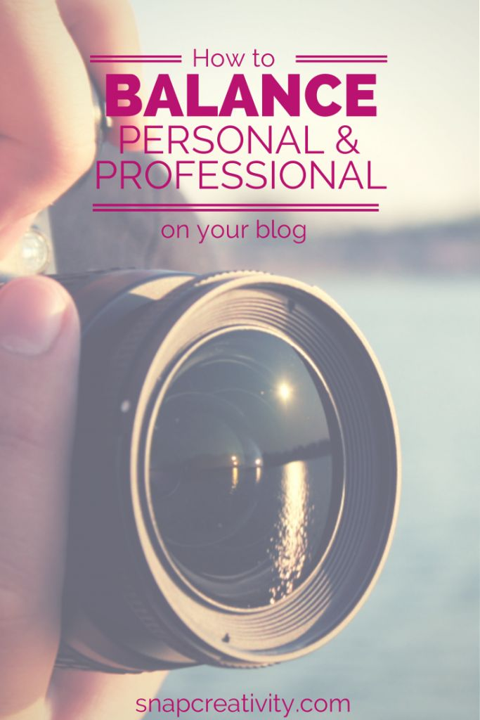 Blogging Tips: How to Balance Personal  Professional On Your Blog - SNAP Creativity