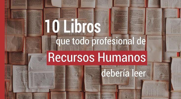 Estos diez libros están escritos por reconocidos expertos del mundo de los recursos humanos, algunos de los cuales dominan además otras disciplinas.