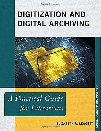 Digitization and Digital Archiving: A Practical Guide for Librarians (The Practical Guides for Librarians series) by Elizabeth R. Leggett - This book is a comprehensive guide to the process of digital storage and archiving. Assuming only basic computer knowledge, this guide walks the reader through everything he or she needs to know to start or maintain a digital archiving project. Any librarian interested in how digital information is stored can benefit from this guide.