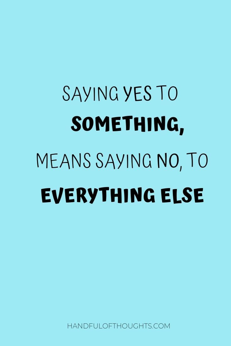 Saying Yes To Something Means Saying No To Everything Else Money Quotes Funny Learning To Say No Sayings