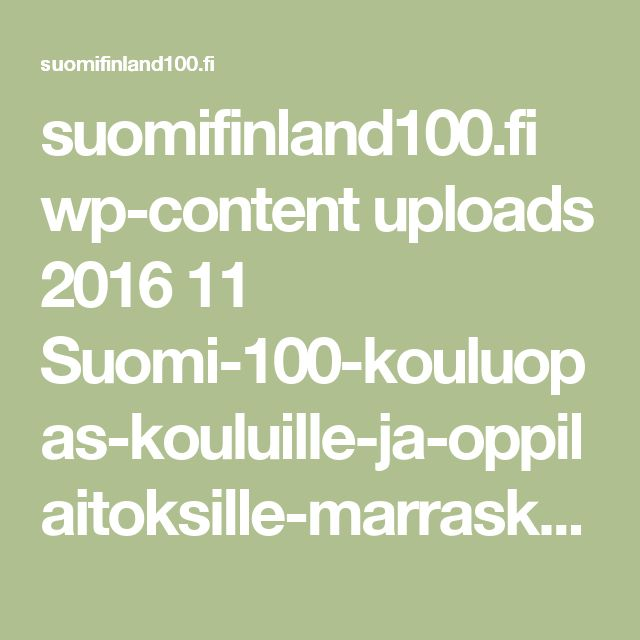 suomifinland100.fi wp-content uploads 2016 11 Suomi-100-kouluopas-kouluille-ja-oppilaitoksille-marraskuu-2016.pdf