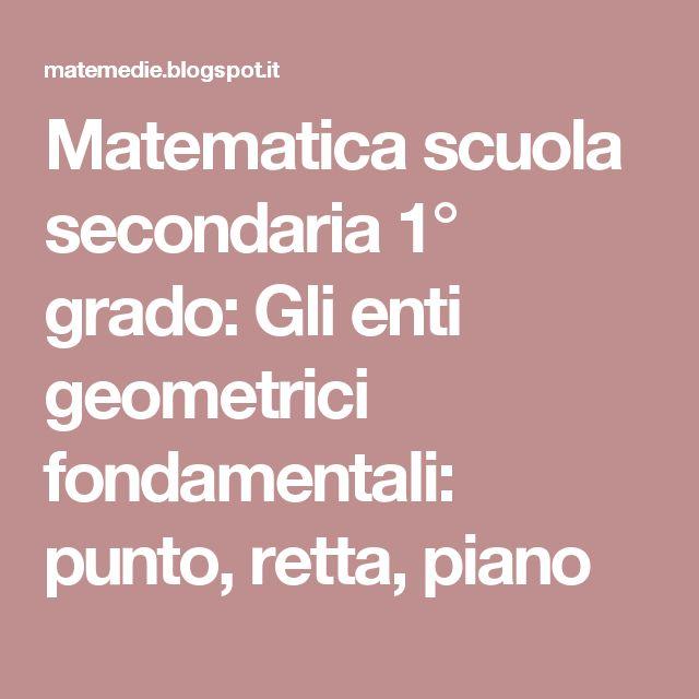 Matematica scuola secondaria 1° grado: Gli enti geometrici fondamentali: punto, retta, piano