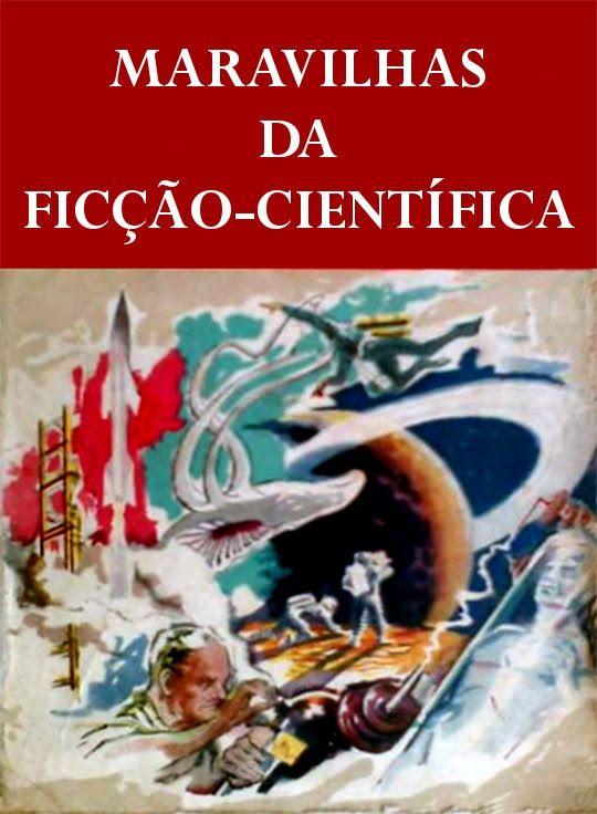 Maravilhas da Ficção Científica   Introdução deMario da Silva Brito (trecho)     A ficção-científica, de fato, é mais literatura do que ...