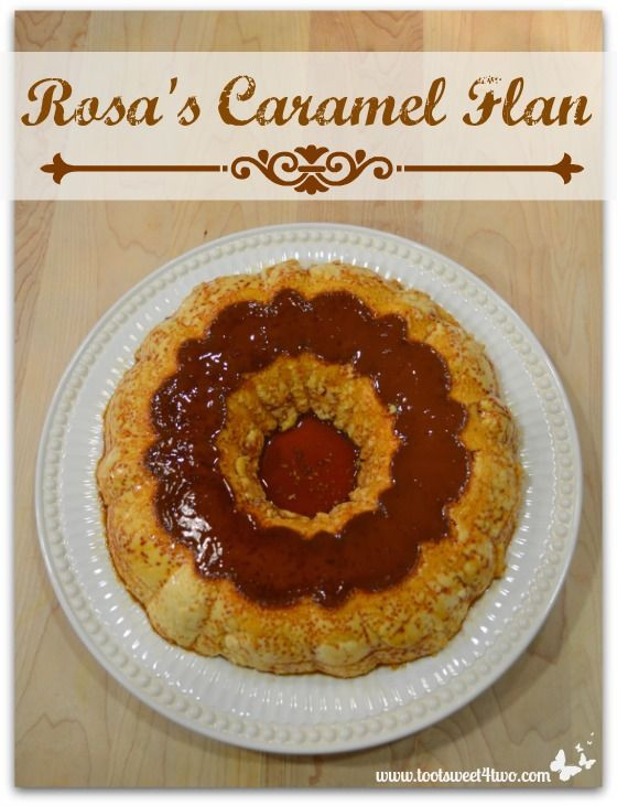 Rosa's Caramel Flan - get the recipes at www.tootsweet4two.com.