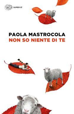 Paola Mastrocola, Non so niente di te, Super ET - DISPONIBILE ANCHE IN EBOOK