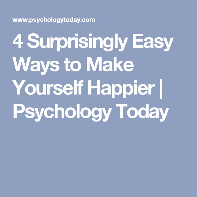 4 Surprisingly Easy Ways to Make Yourself Happier | Psychology Today
