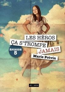 ebook | Les Héros, ça s'trompe jamais, épisode 5 - Marie Potvin