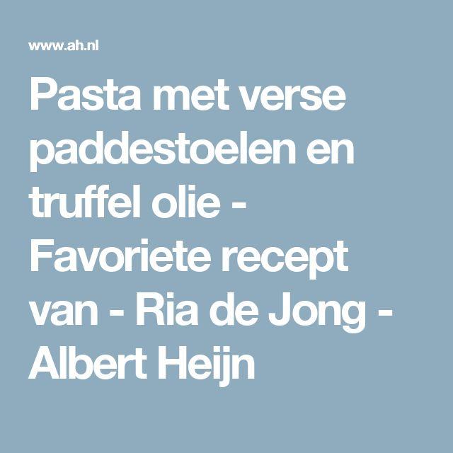 Pasta met verse paddestoelen en truffel olie - Favoriete recept van - Ria de Jong - Albert Heijn