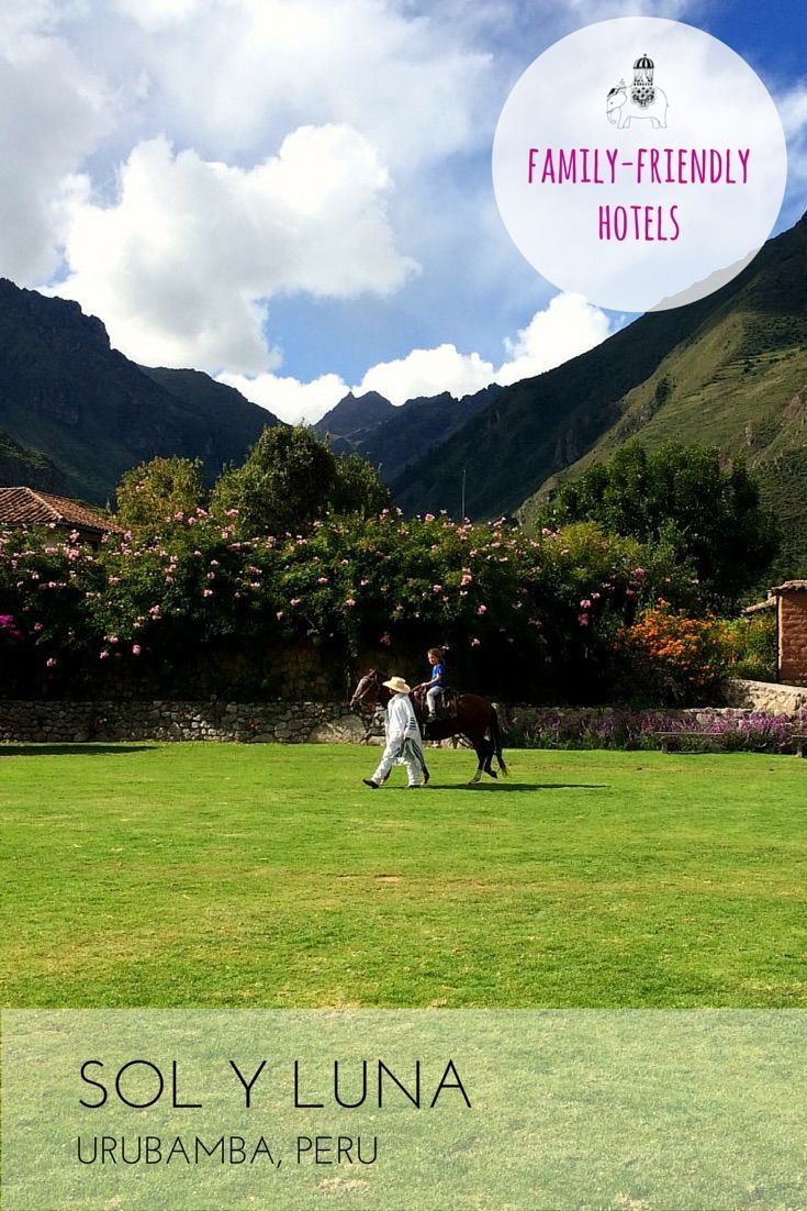 Family Hotel Review: Sol y Luna Lodge & Spa, Urubamba, Peru If I could create the perfect hotel it would look something like Sol y Luna Lodge & Spa; this wonderfully whimsical hotel is a delight. Best For: Acclimatising in the Sacred Valley; kids of all ages.