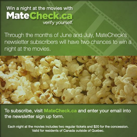 Win a night at the movies with MateCheck Canada!  Through the months of June and July, MateCheck's newsletter subscribers will have two chances to win a night at the movies. To subscribe, visit http://winkwisely.com/newsletter/  *Valid for residents of Canada outside of Quebec.   #Movie #DateNight #Relationship #Dating #Contest #Canada #Online #OnlineDating #WinkWisely