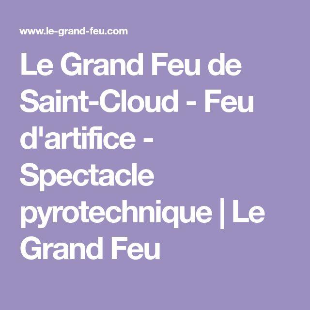 Le Grand Feu de Saint-Cloud - Feu d'artifice - Spectacle pyrotechnique   Le Grand Feu