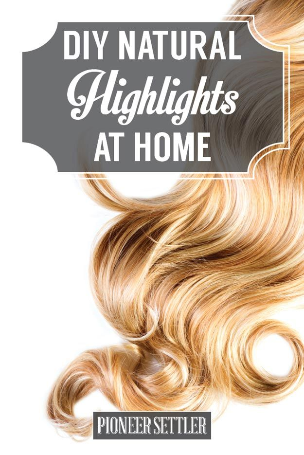 DIY Natural Highlights at Home |  Easy Homemade Beauty Hacks by Pioneer Settler at http://pioneersettler.com/diy-natural-highlights-home/
