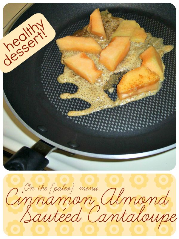 Cinnamon Almond Sauteed Cantaloupe Recipe - A healthy paleo dessert!     This would also make a good food for baby, too!