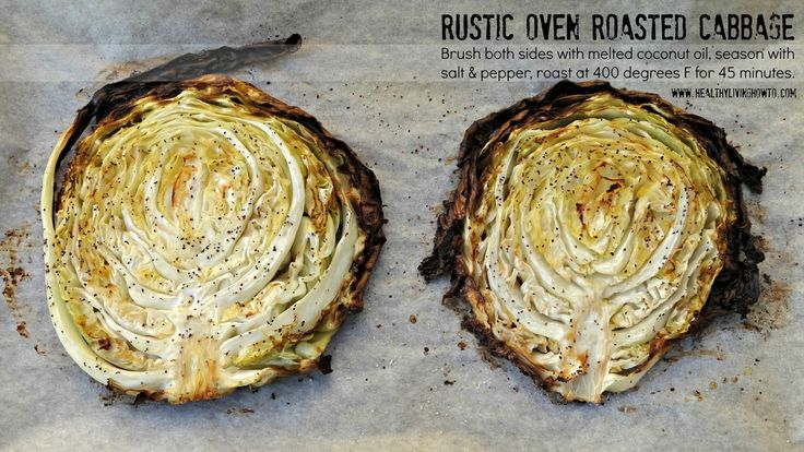 Rustic oven roasted Cabbage. Slice cabbage in 1-inch slices. Leave in core or it will fall apart. Brush both sides with melted coconut oil or bacon grease. Season with salt & pepper. Roast at 400 degrees F on parchment lined baking sheet for 45 minutes. Enjoy!