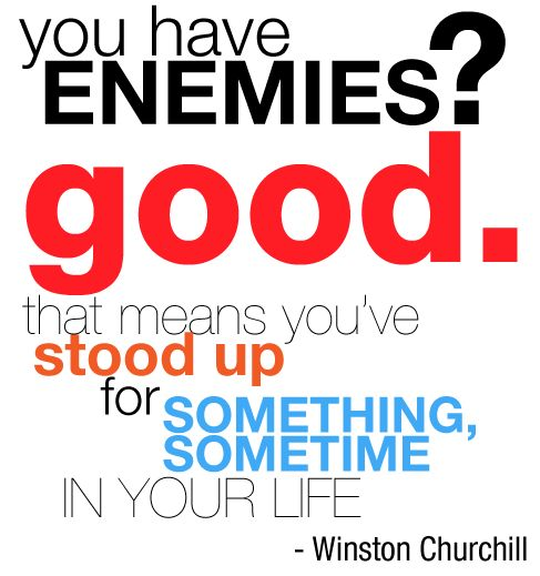 nobody wants them, but....Thoughts, Enemies, Life, Friends, Perspective, People, Winston Churchill, Senior Quotes, True Stories