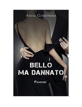 BELLO MA DANNATO - PASSIONE [ Libri Online ]