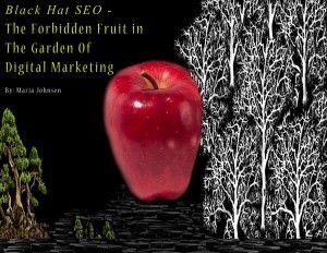 Black Hat SEO -The Forbidden Fruit in The Garden Of Digital Marketing