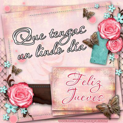 BANCO DE IMAGENES: Postales con mensajes de Feliz Día y Feliz Jueves para todos