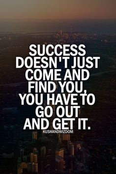 Success doesn't Just Come and Find You, You have To Go Out And get It.   #MotivationWithMehar #Motivation #Success #quote