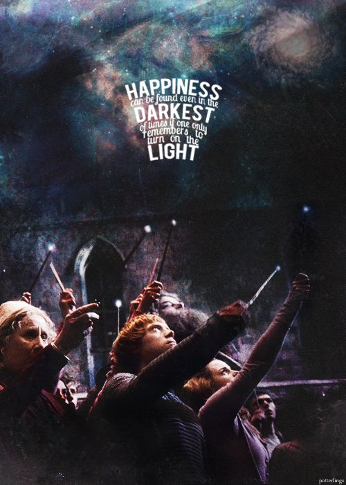 """But you know, happiness can be found even in the darkest of times, if one only remembers to turn on the light."" - Albus Dumbledore"
