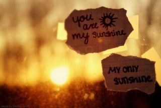 You are my sunshine.. my only sunshine.