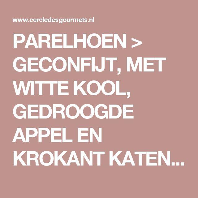 PARELHOEN > GECONFIJT, MET WITTE KOOL, GEDROOGDE APPEL EN KROKANT KATENSPEK - Cercledesgourmets.nl