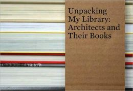 Unpacking My Library: Architects and Their Books
