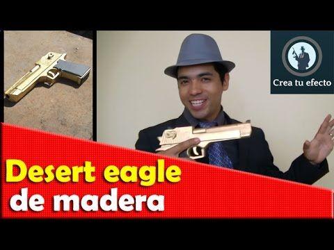 pistola de madera - desert eagle (crea tu efecto) - YouTube