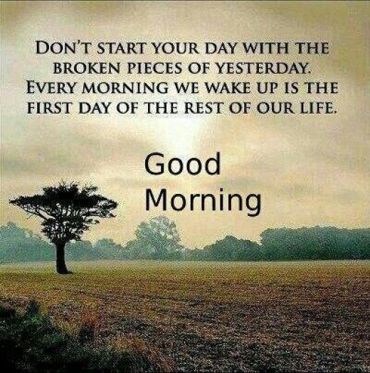 """Don´t start your day with the broken pieces of yesterday. Every morning we wake up is the first day of the rest of our life"" #BeHappy"