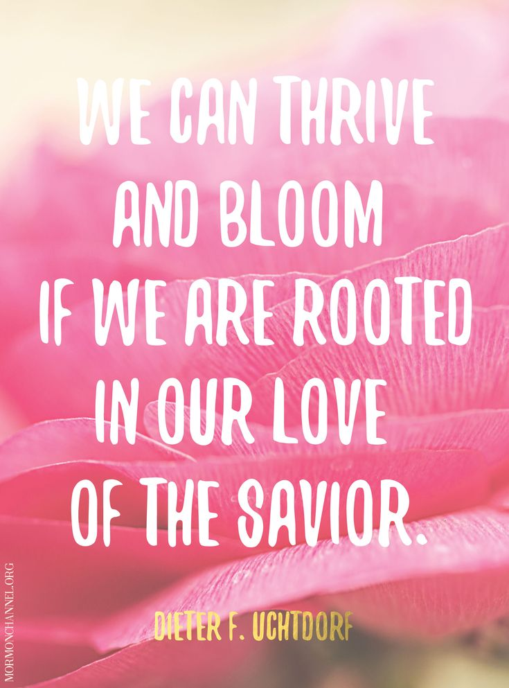 Quotes About Love Blooming : phrases uplifting quotes faith quotes lds quotes church quotes ...